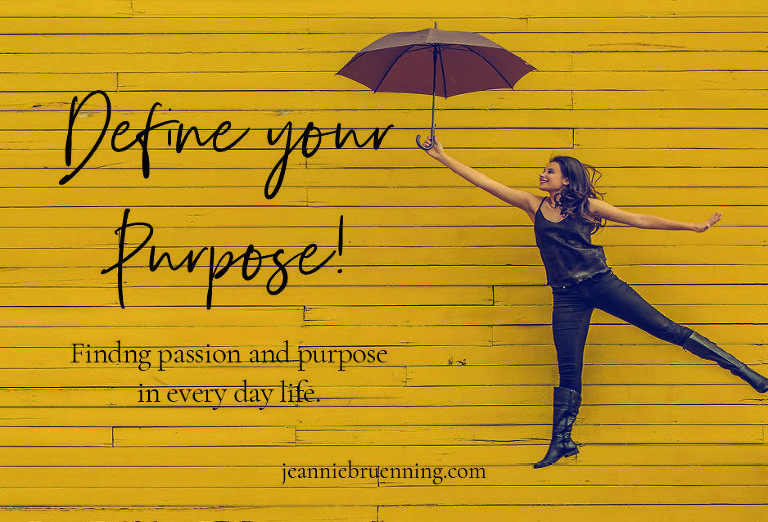 Define your Purpose; finding passion and purpose in every day life by author Jeannie Bruenning